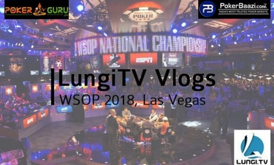 LungiTV WSOP Vlogs Episode 3 Brings In-Depth Interview With Latest Indian Sensation at WSOP 2018 - 9stacks Qualifier Nishant Sharma