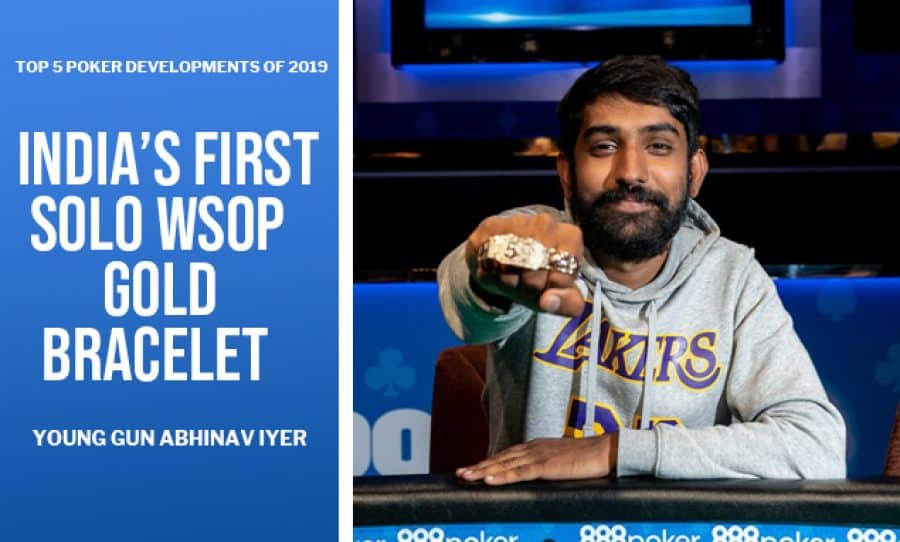 Top 5 Developments of 2019: Young Gun Abhinav Iyer Becomes 1st Indian to Claim a Solo WSOP Gold Bracelet